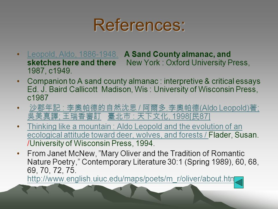References: Leopold, Aldo, 1886-1948. A Sand County almanac, and sketches here and there New York : Oxford University Press, 1987, c1949.