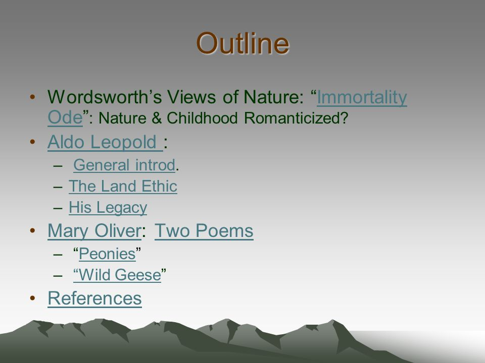 Outline Wordsworth's Views of Nature: Immortality Ode : Nature & Childhood Romanticized Aldo Leopold :