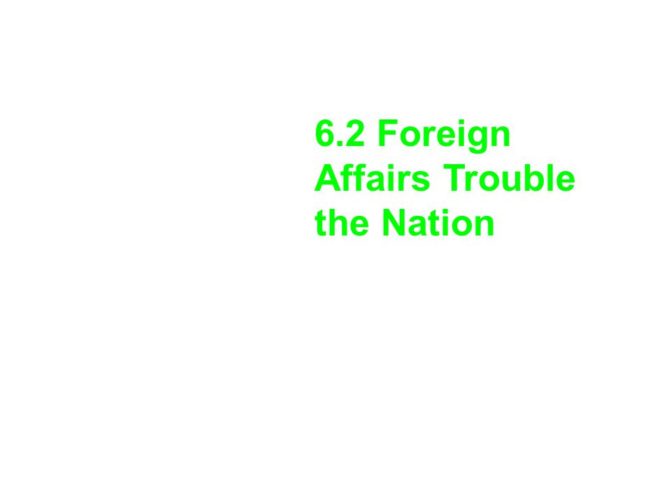 6.2 Foreign Affairs Trouble the Nation
