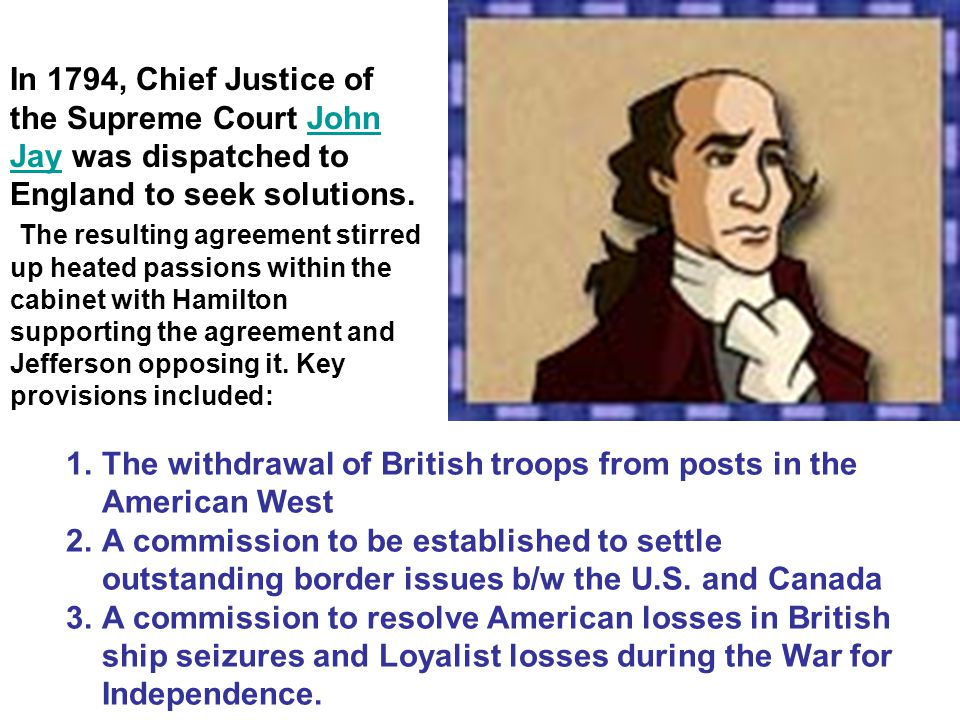 In 1794, Chief Justice of the Supreme Court John Jay was dispatched to England to seek solutions.