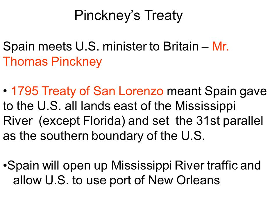Pinckney's Treaty Spain meets U.S. minister to Britain – Mr. Thomas Pinckney.