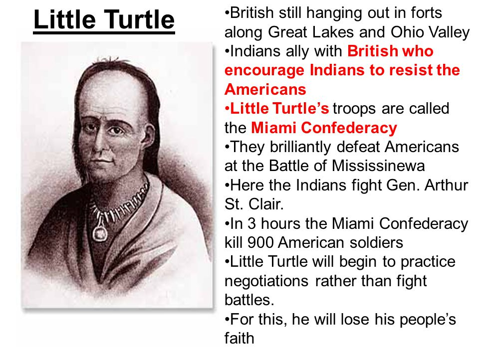 Little Turtle British still hanging out in forts along Great Lakes and Ohio Valley.