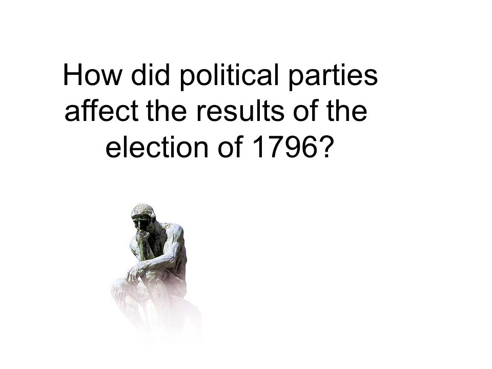 How did political parties affect the results of the election of 1796