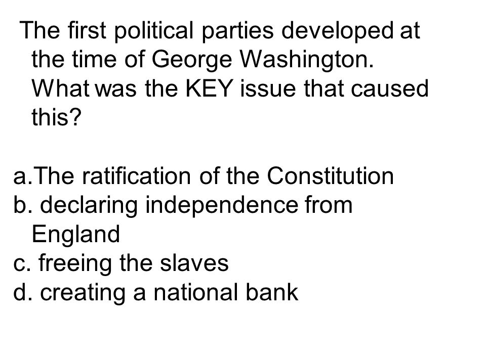 The first political parties developed at the time of George Washington