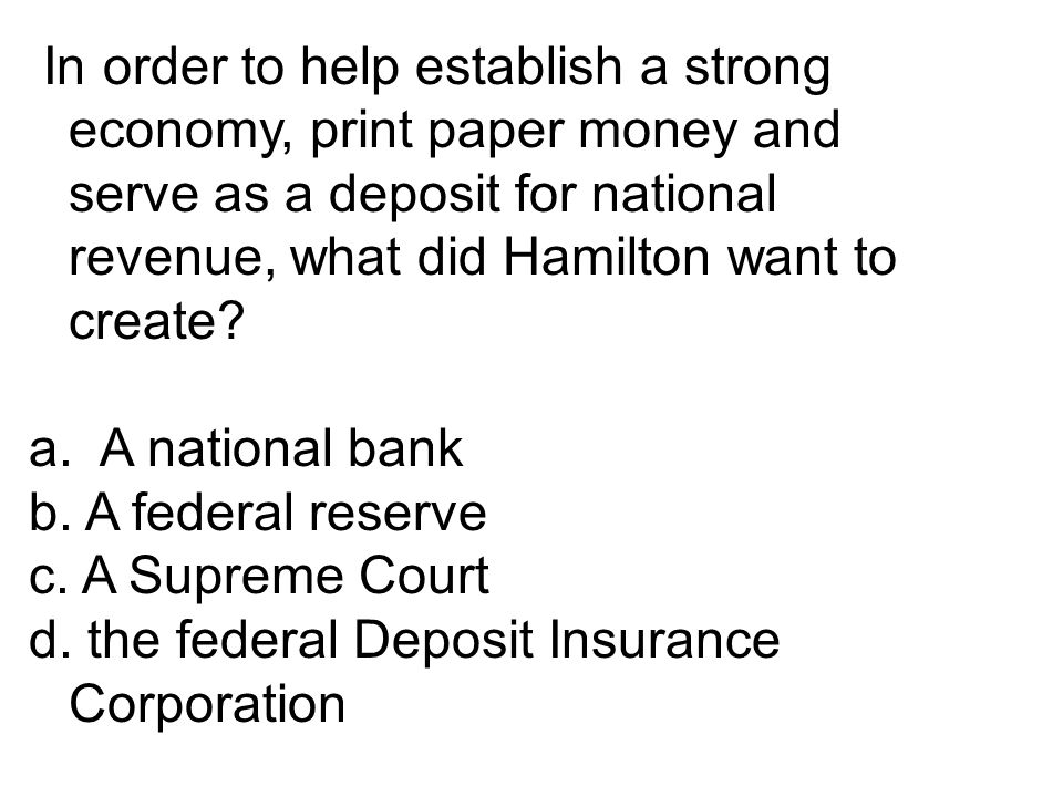 In order to help establish a strong economy, print paper money and serve as a deposit for national revenue, what did Hamilton want to create