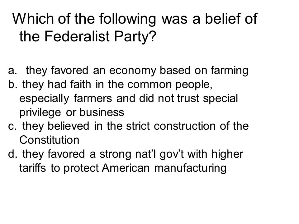 Which of the following was a belief of the Federalist Party