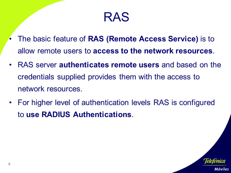 RAS The basic feature of RAS (Remote Access Service) is to allow remote users to access to the network resources.