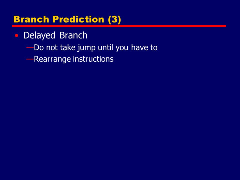 Branch Prediction (3) Delayed Branch