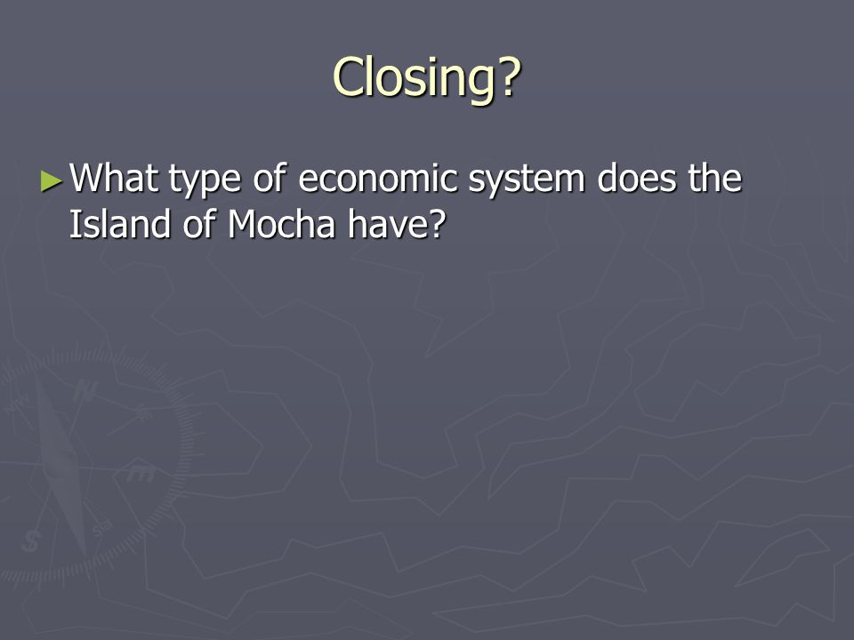 Closing What type of economic system does the Island of Mocha have