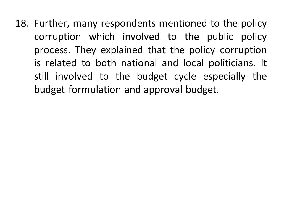Further, many respondents mentioned to the policy corruption which involved to the public policy process.