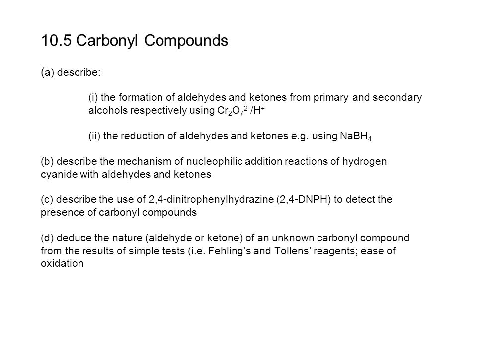10. 5 Carbonyl Compounds (a) describe: