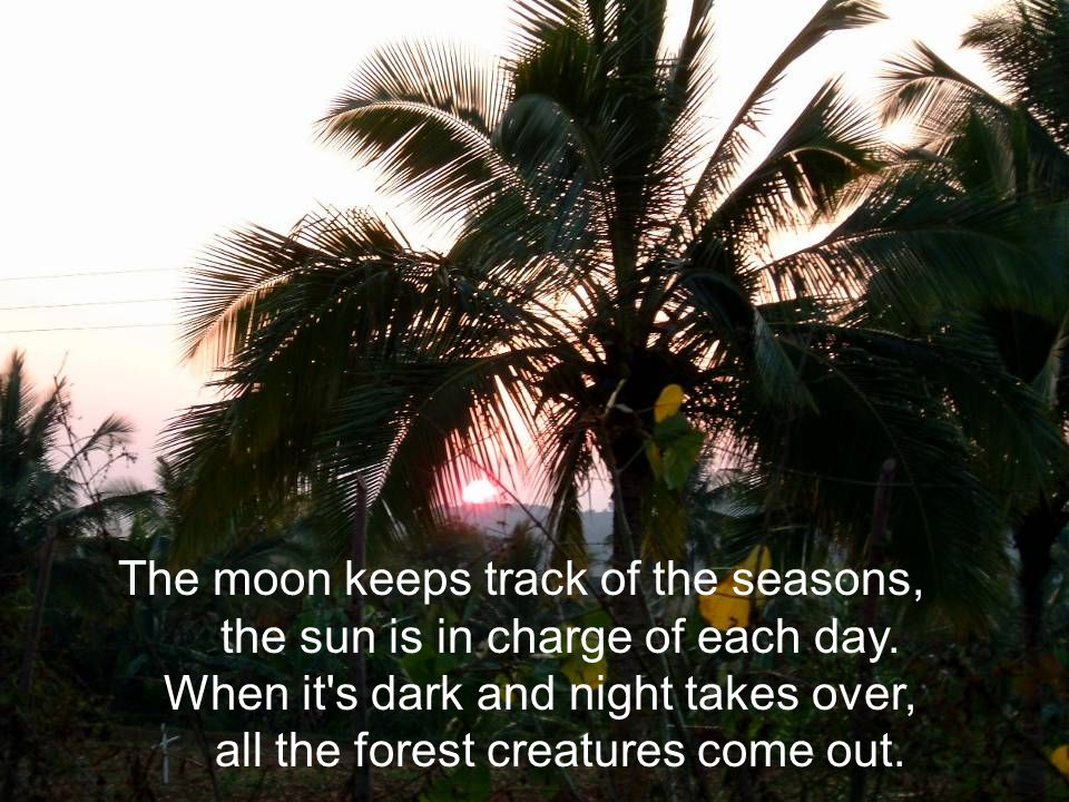 The moon keeps track of the seasons, the sun is in charge of each day