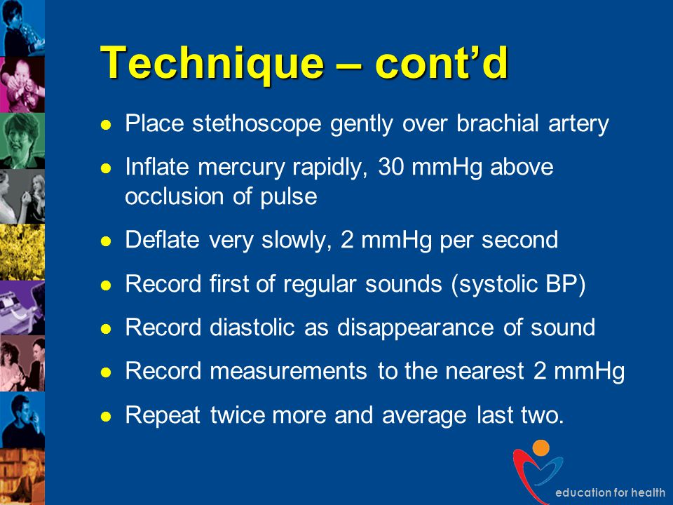 Technique – cont'd Place stethoscope gently over brachial artery