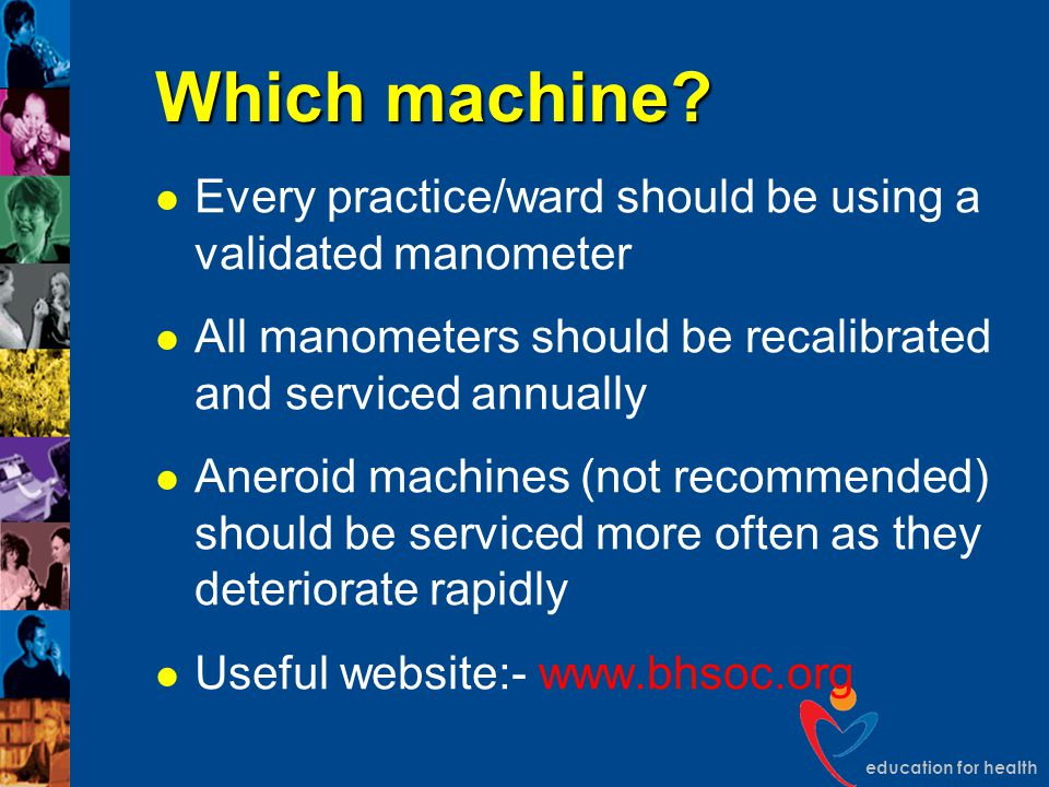 Which machine Every practice/ward should be using a validated manometer. All manometers should be recalibrated and serviced annually.