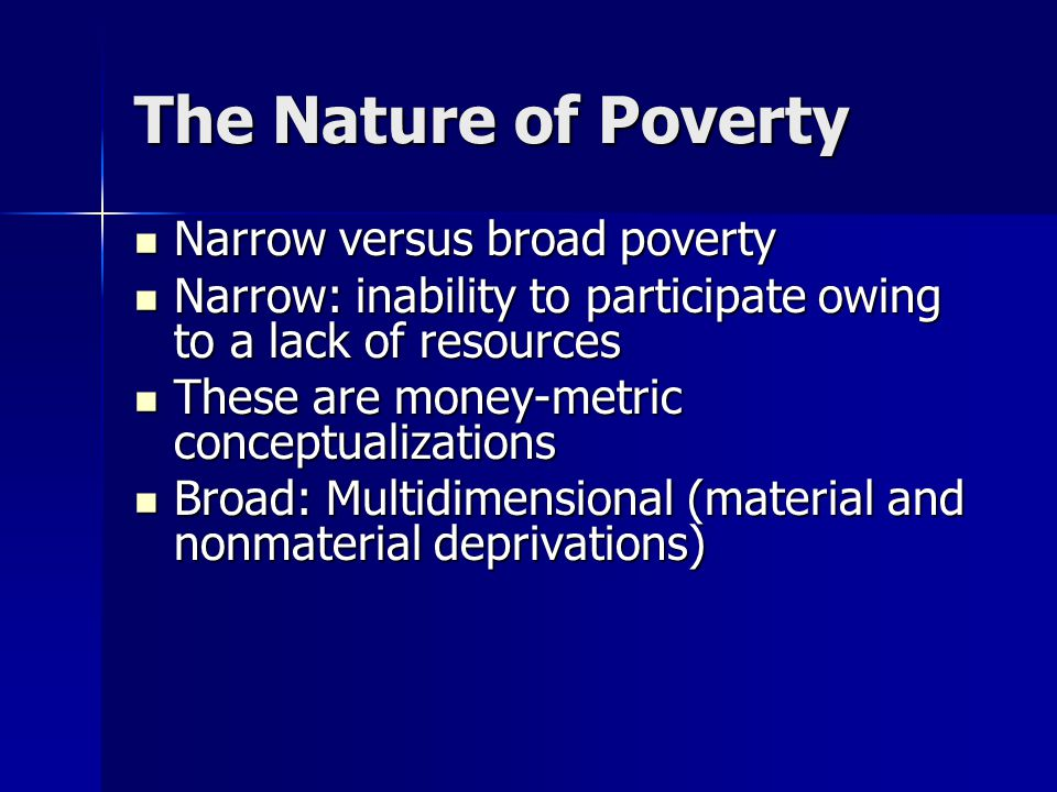 The Nature of Poverty Narrow versus broad poverty