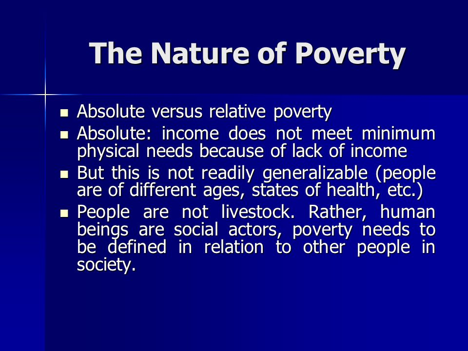 The Nature of Poverty Absolute versus relative poverty