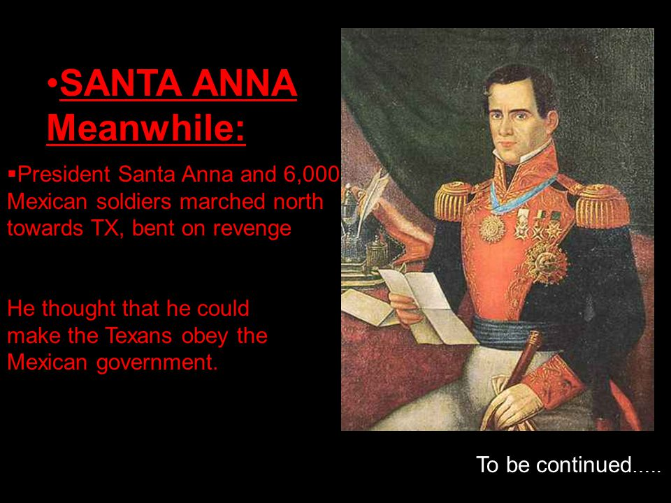 SANTA ANNA Meanwhile: President Santa Anna and 6,000