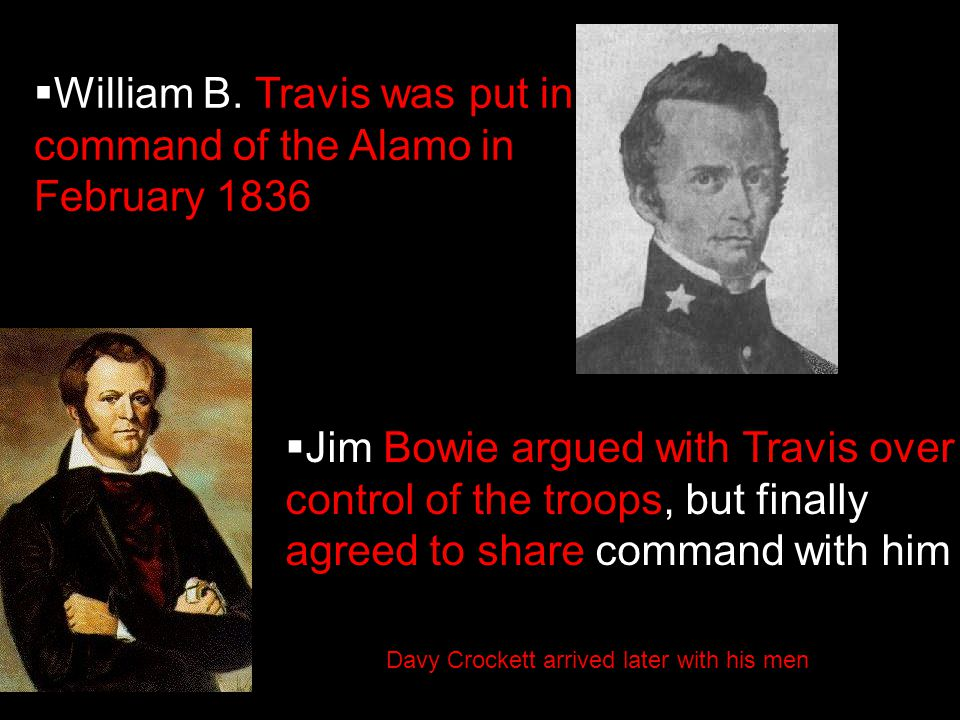 William B. Travis was put in command of the Alamo in February 1836