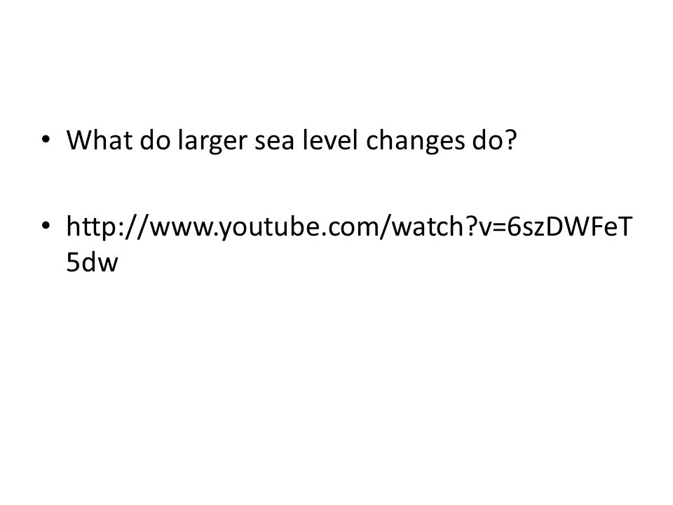 What do larger sea level changes do