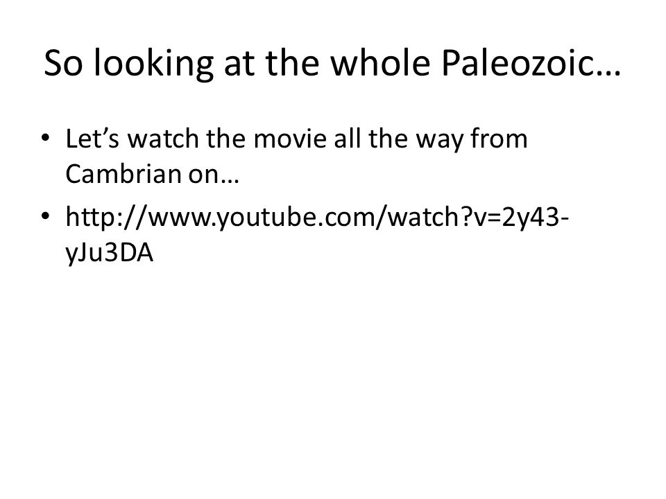 So looking at the whole Paleozoic…