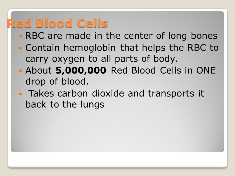 Red Blood Cells RBC are made in the center of long bones