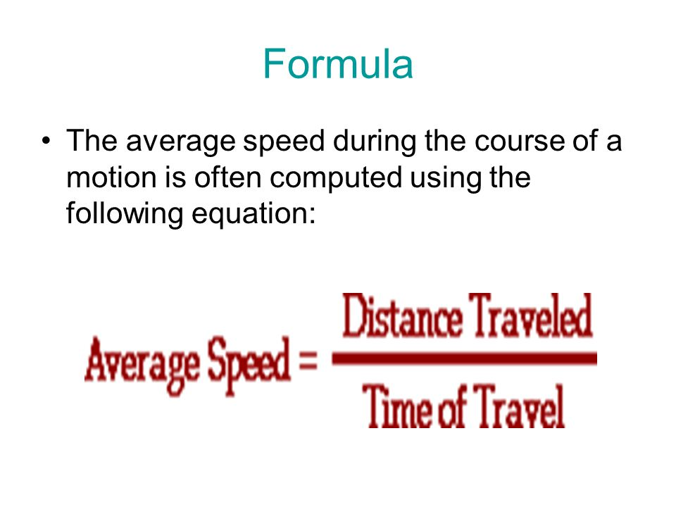 Formula The average speed during the course of a motion is often computed using the following equation: