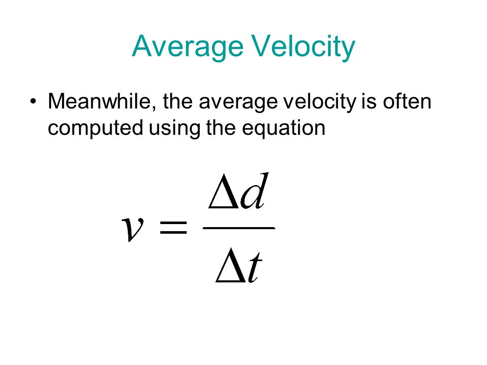 Average Velocity Meanwhile, the average velocity is often computed using the equation