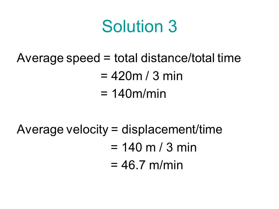 Solution 3 Average speed = total distance/total time = 420m / 3 min