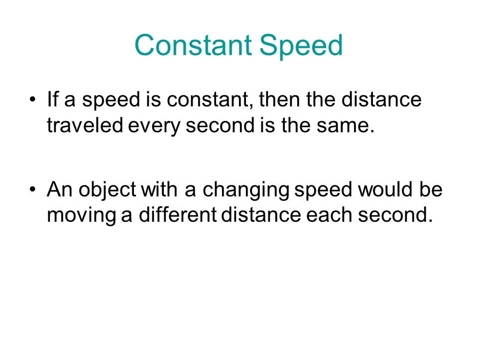 Constant Speed If a speed is constant, then the distance traveled every second is the same.