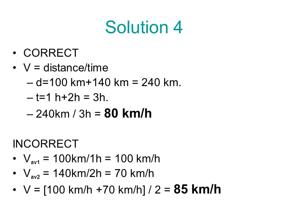 Solution 4 CORRECT V = distance/time d=100 km+140 km = 240 km.