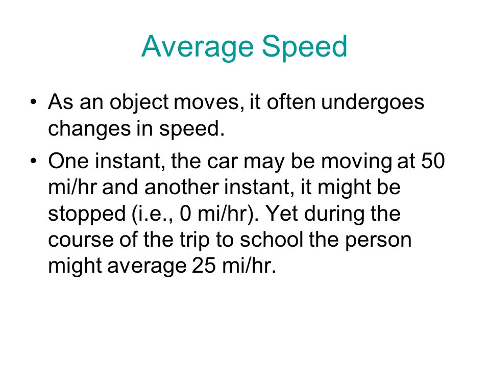 Average Speed As an object moves, it often undergoes changes in speed.