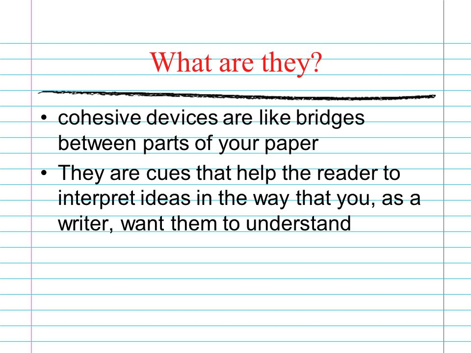 What are they cohesive devices are like bridges between parts of your paper.