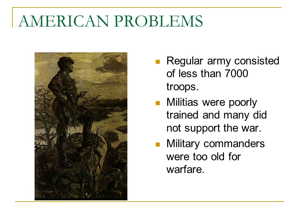 AMERICAN PROBLEMS Regular army consisted of less than 7000 troops.