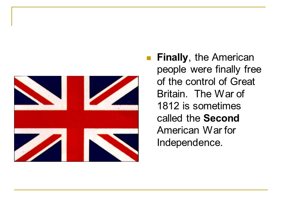Finally, the American people were finally free of the control of Great Britain.