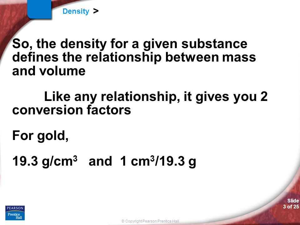 So, the density for a given substance defines the relationship between mass and volume