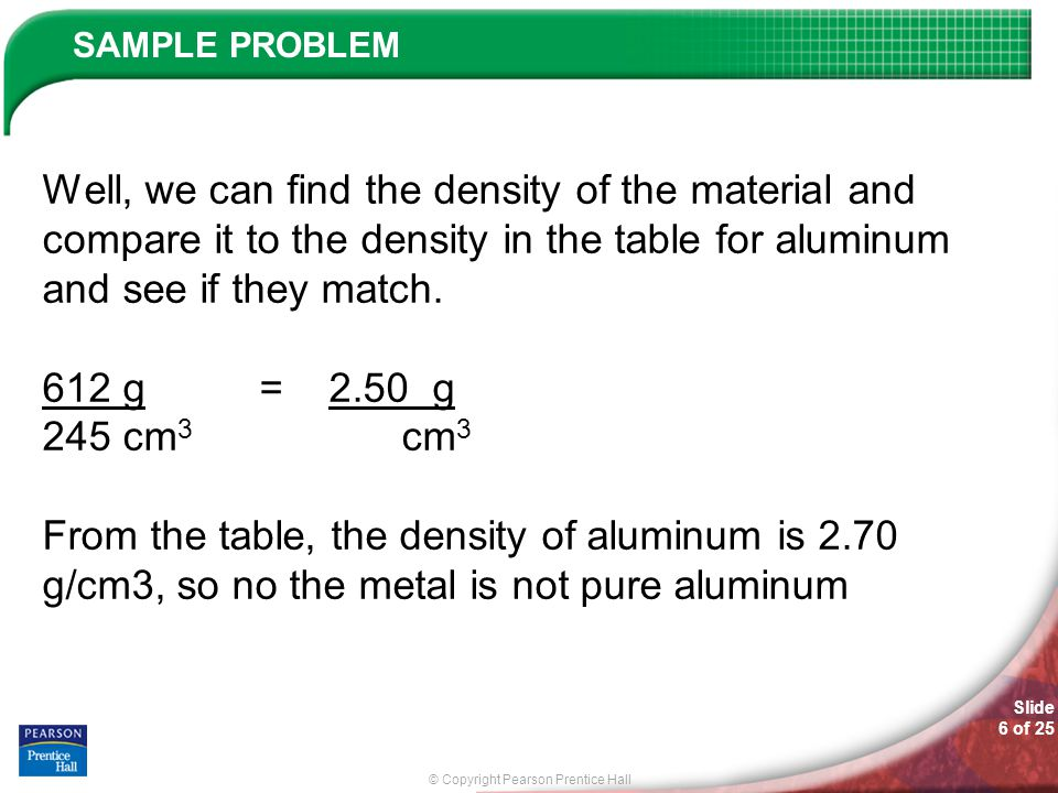 Well, we can find the density of the material and compare it to the density in the table for aluminum and see if they match.