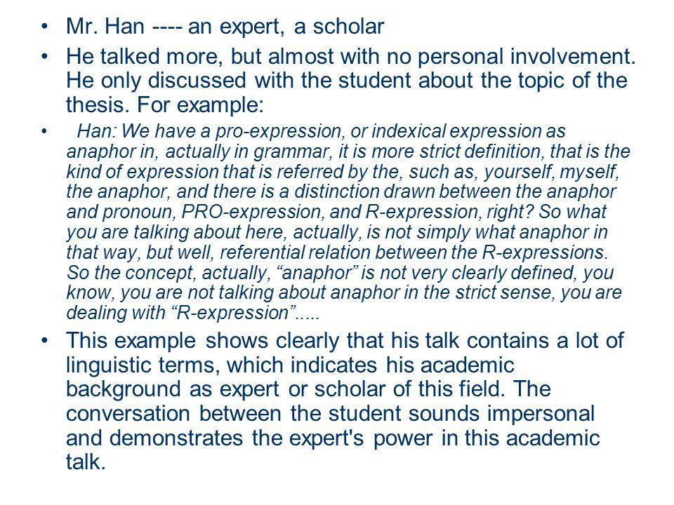 Mr. Han ---- an expert, a scholar