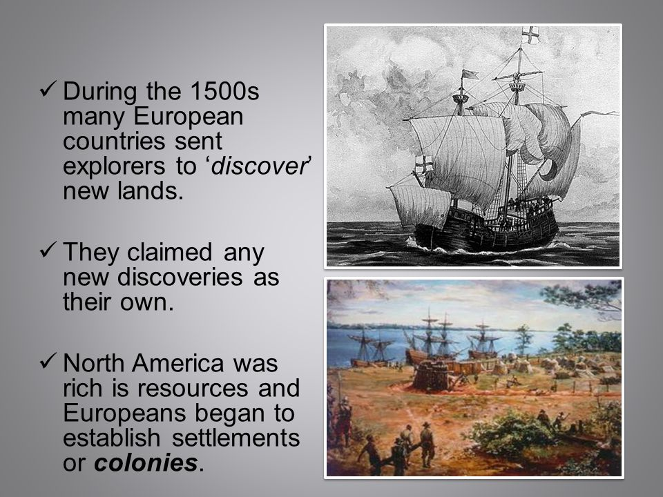 During the 1500s many European countries sent explorers to 'discover' new lands.