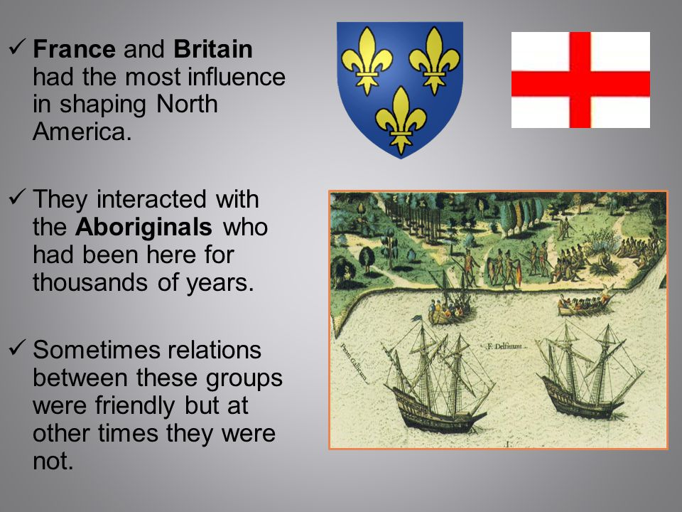 France and Britain had the most influence in shaping North America.