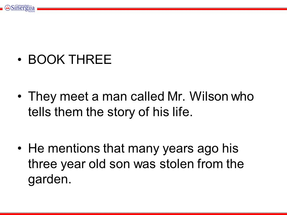 BOOK THREE They meet a man called Mr. Wilson who tells them the story of his life.