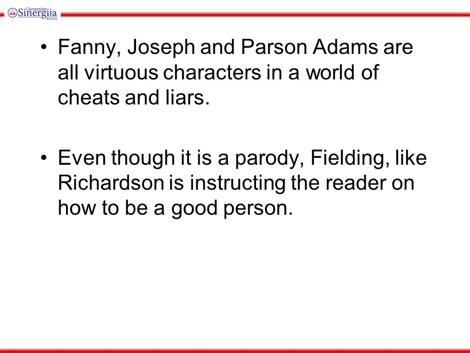 Fanny, Joseph and Parson Adams are all virtuous characters in a world of cheats and liars.
