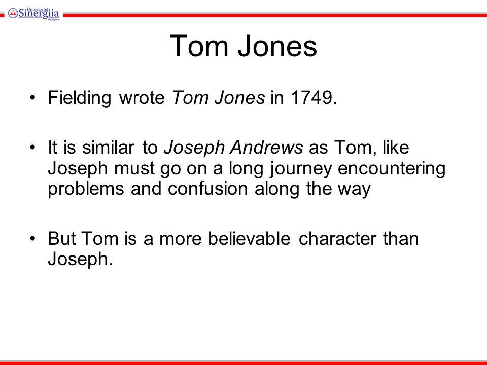 Tom Jones Fielding wrote Tom Jones in 1749.