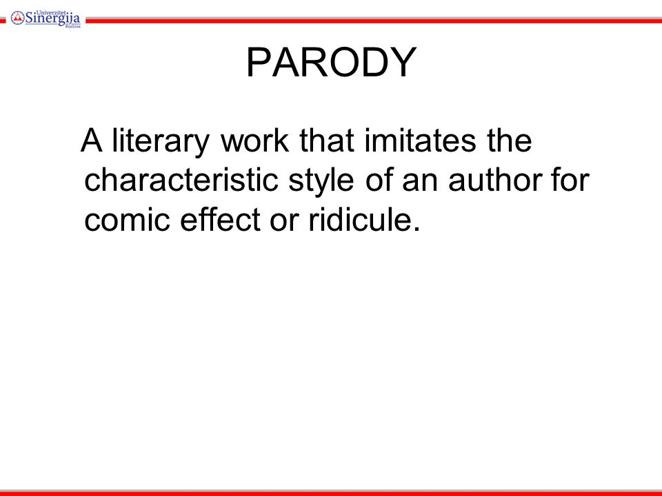 PARODY A literary work that imitates the characteristic style of an author for comic effect or ridicule.