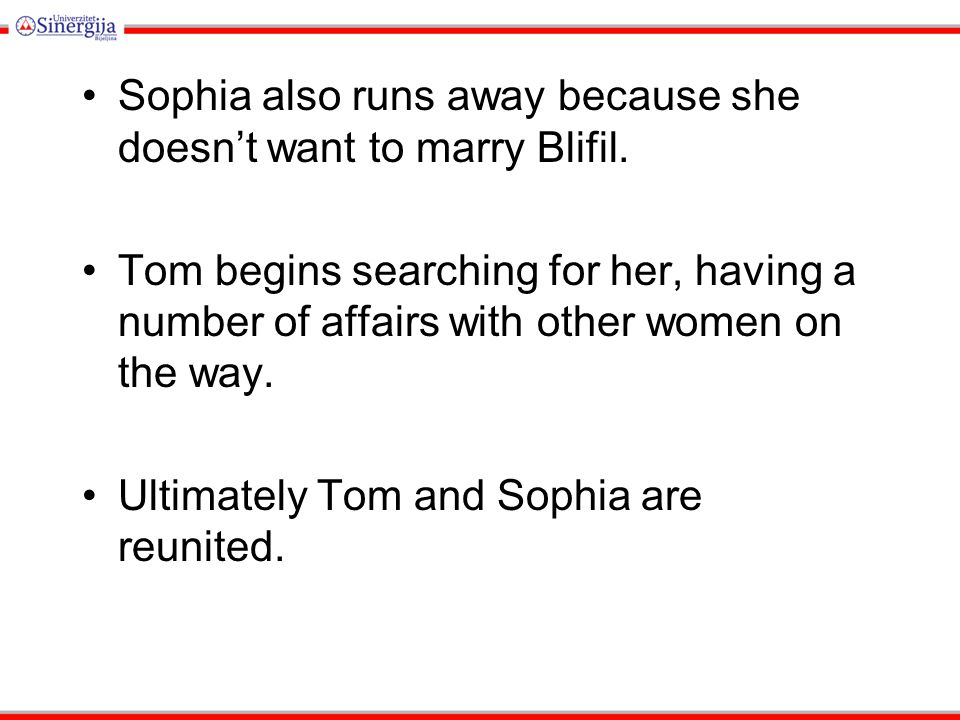 Sophia also runs away because she doesn't want to marry Blifil.