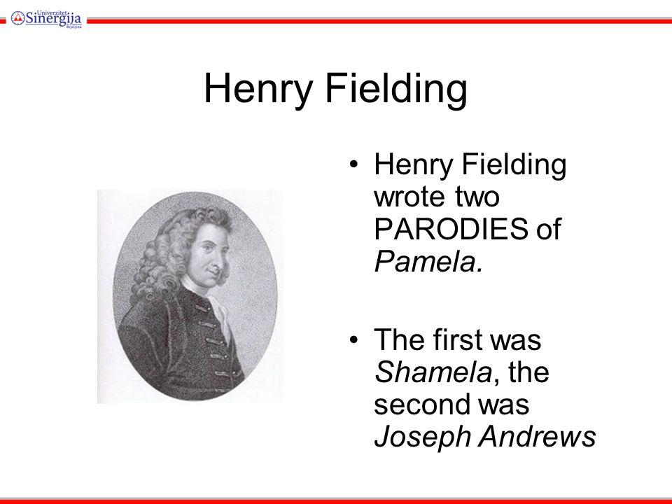 Henry Fielding Henry Fielding wrote two PARODIES of Pamela.