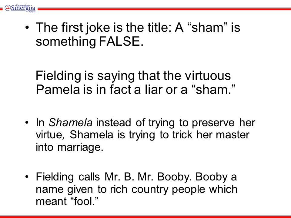 The first joke is the title: A sham is something FALSE.