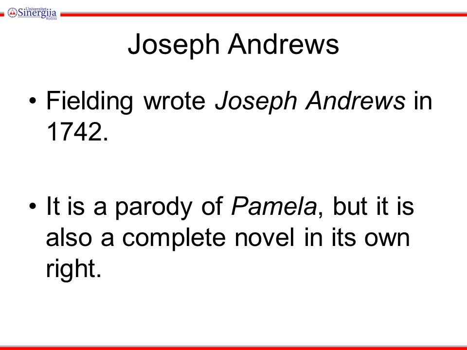 Joseph Andrews Fielding wrote Joseph Andrews in 1742.