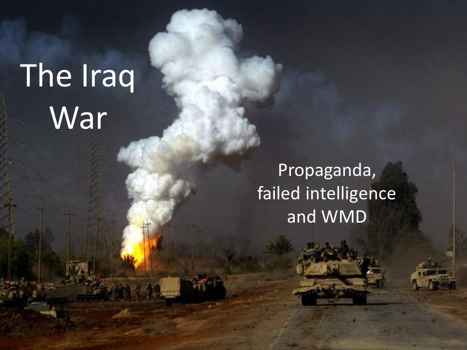 Propaganda, failed intelligence and WMD