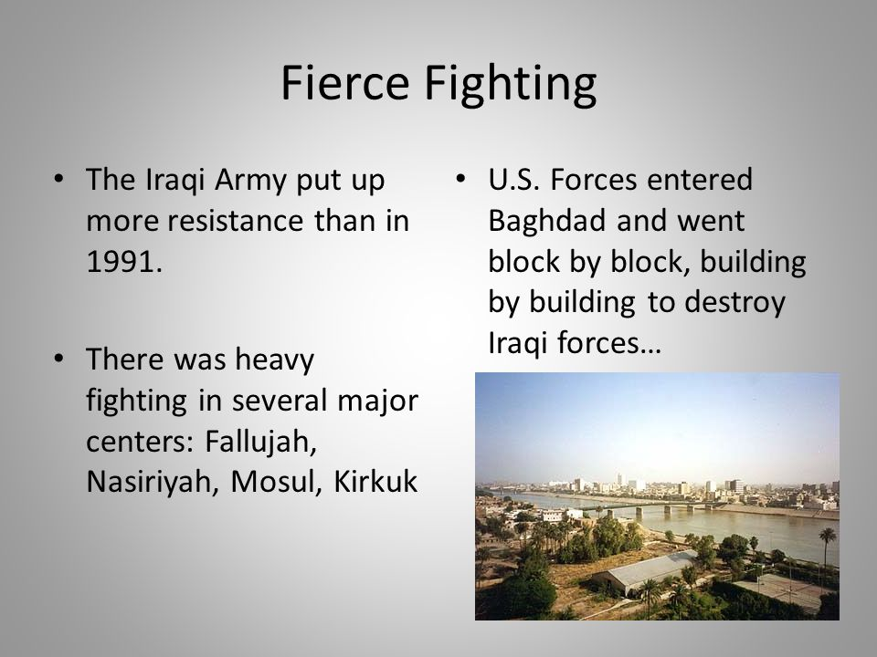 Fierce Fighting The Iraqi Army put up more resistance than in 1991.