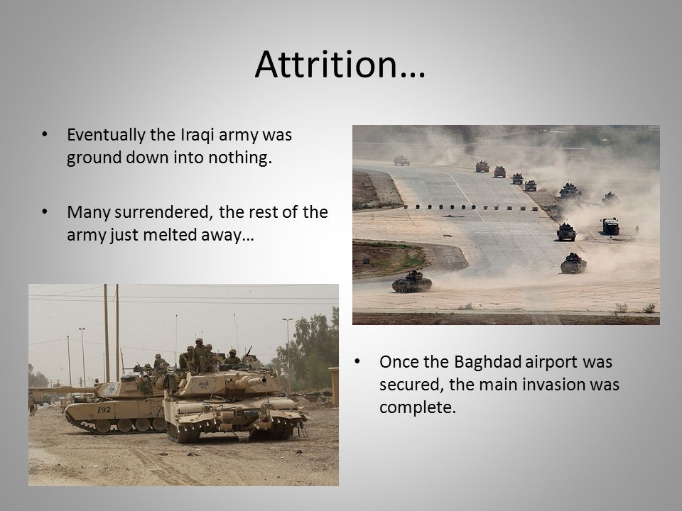 Attrition… Eventually the Iraqi army was ground down into nothing.
